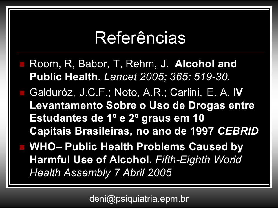 Referências Room, R, Babor, T, Rehm, J. Alcohol and Public Health. Lancet 2005; 365: 519-30.