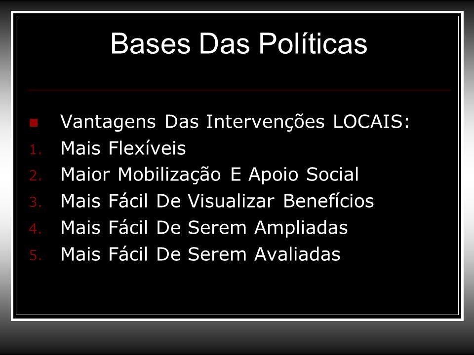Bases Das Políticas Vantagens Das Intervenções LOCAIS: Mais Flexíveis
