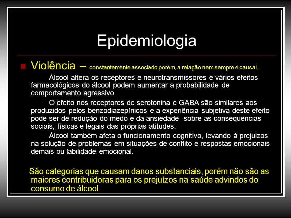 Epidemiologia Violência – constantemente associado porém, a relação nem sempre é causal.