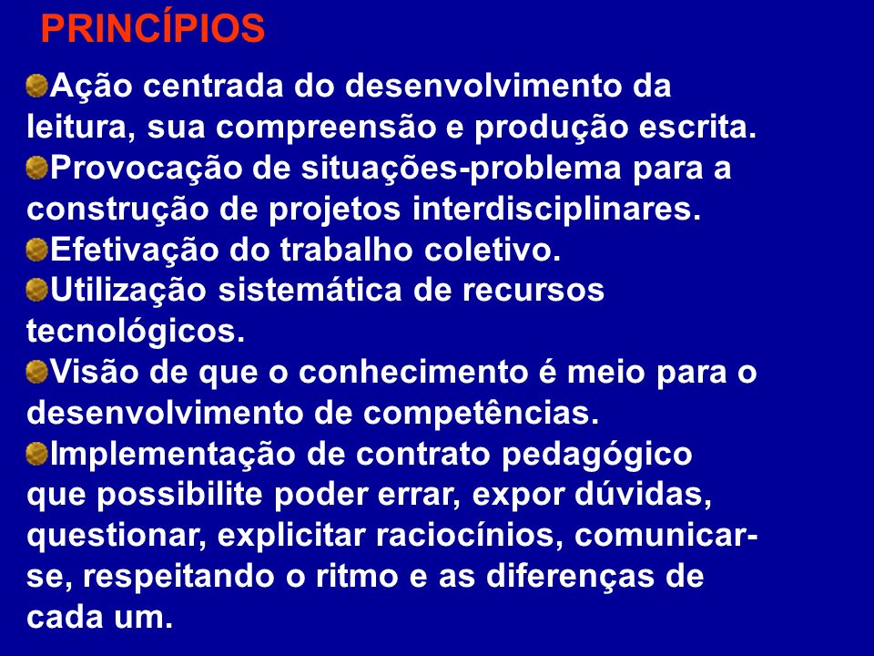 PRINCÍPIOS Ação centrada do desenvolvimento da leitura, sua compreensão e produção escrita.