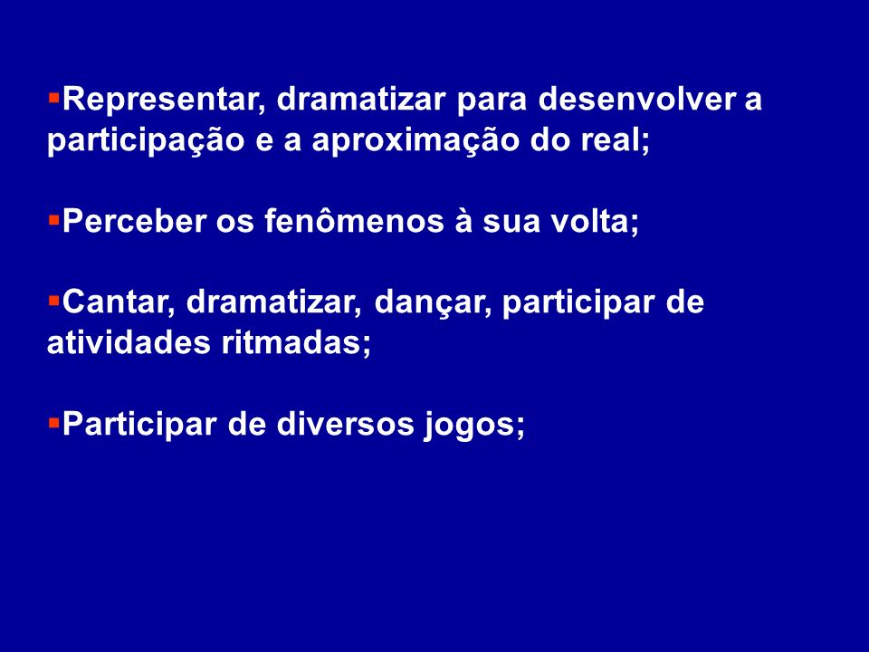 Representar, dramatizar para desenvolver a participação e a aproximação do real;