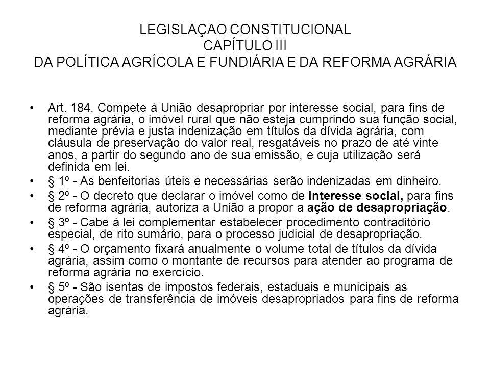 LEGISLAÇAO CONSTITUCIONAL CAPÍTULO III DA POLÍTICA AGRÍCOLA E FUNDIÁRIA E DA REFORMA AGRÁRIA