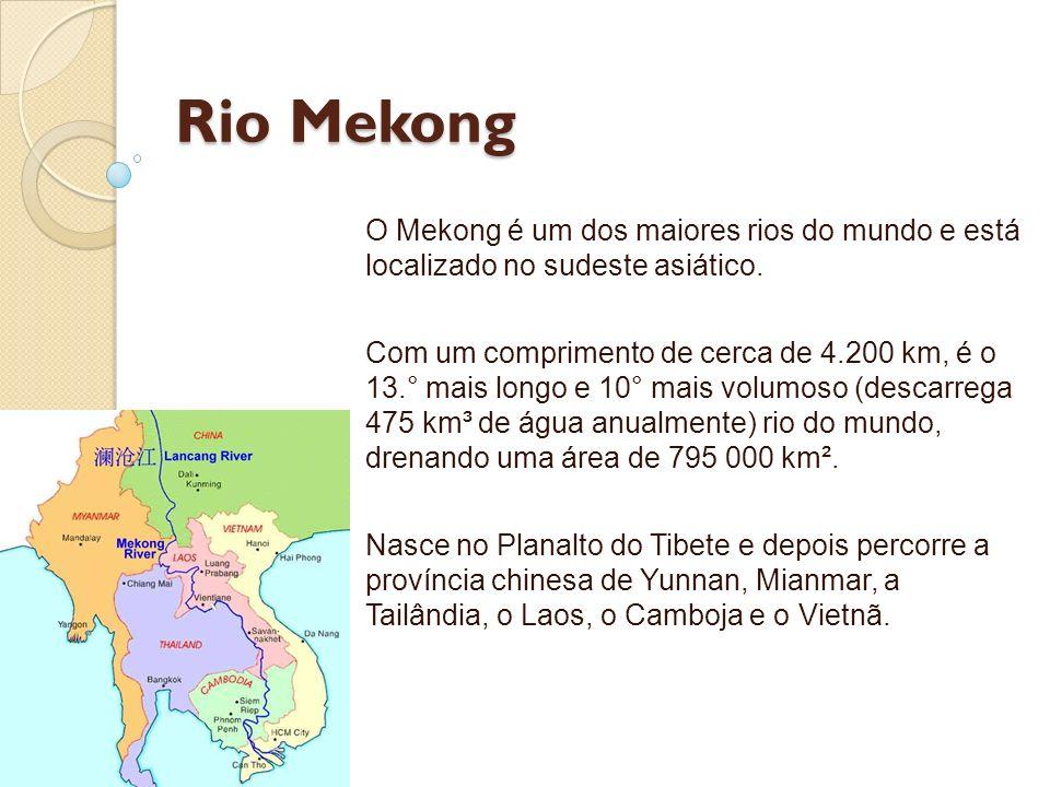 Rio Mekong O Mekong é um dos maiores rios do mundo e está localizado no sudeste asiático.