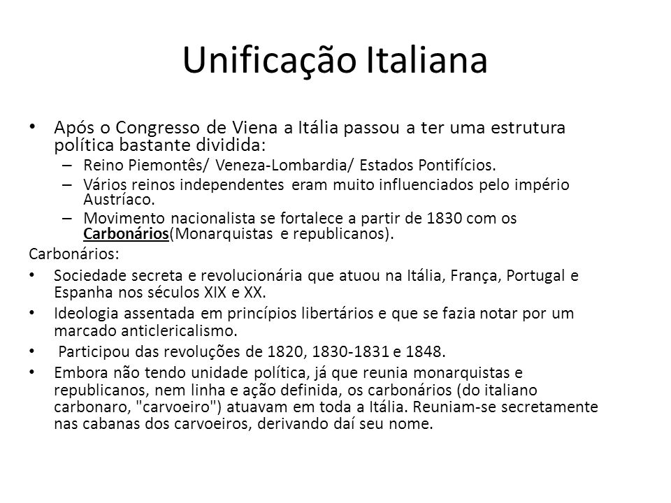 Unificação Italiana Após o Congresso de Viena a Itália passou a ter uma estrutura política bastante dividida: