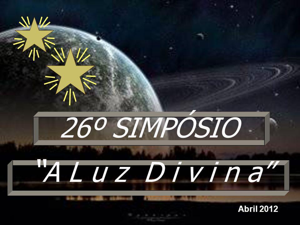 26º SIMPÓSIO A L u z D i v i n a Abril 2012 1