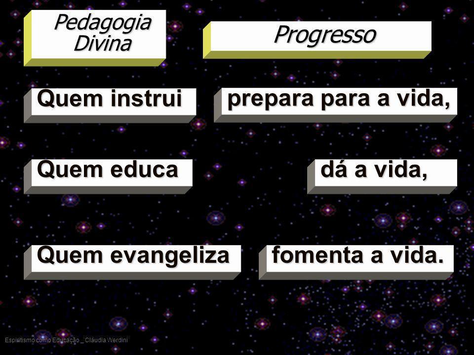 Progresso Quem instrui prepara para a vida, Quem educa dá a vida,