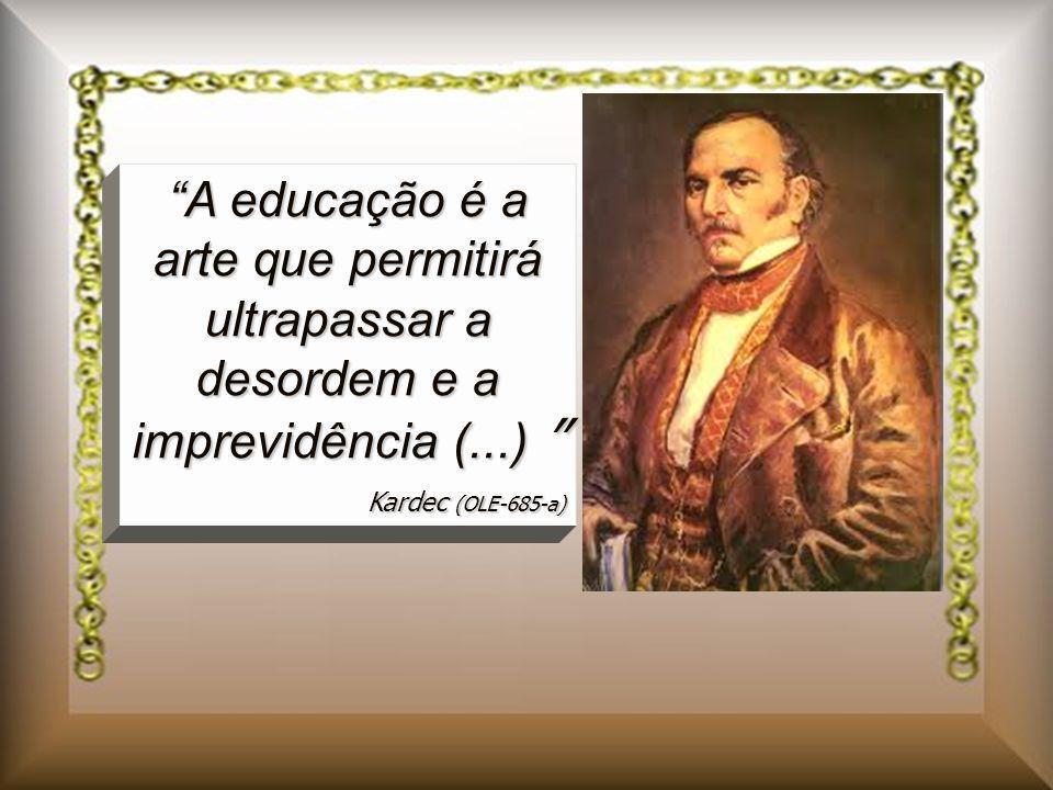 A educação é a arte que permitirá ultrapassar a desordem e a imprevidência (...)