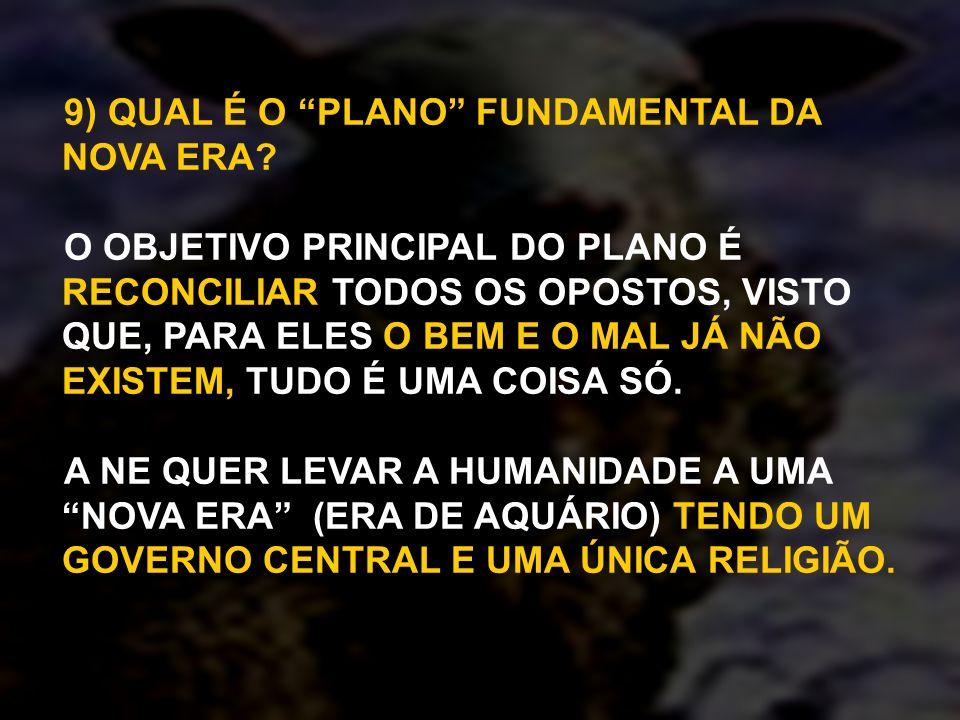 9) QUAL É O PLANO FUNDAMENTAL DA NOVA ERA