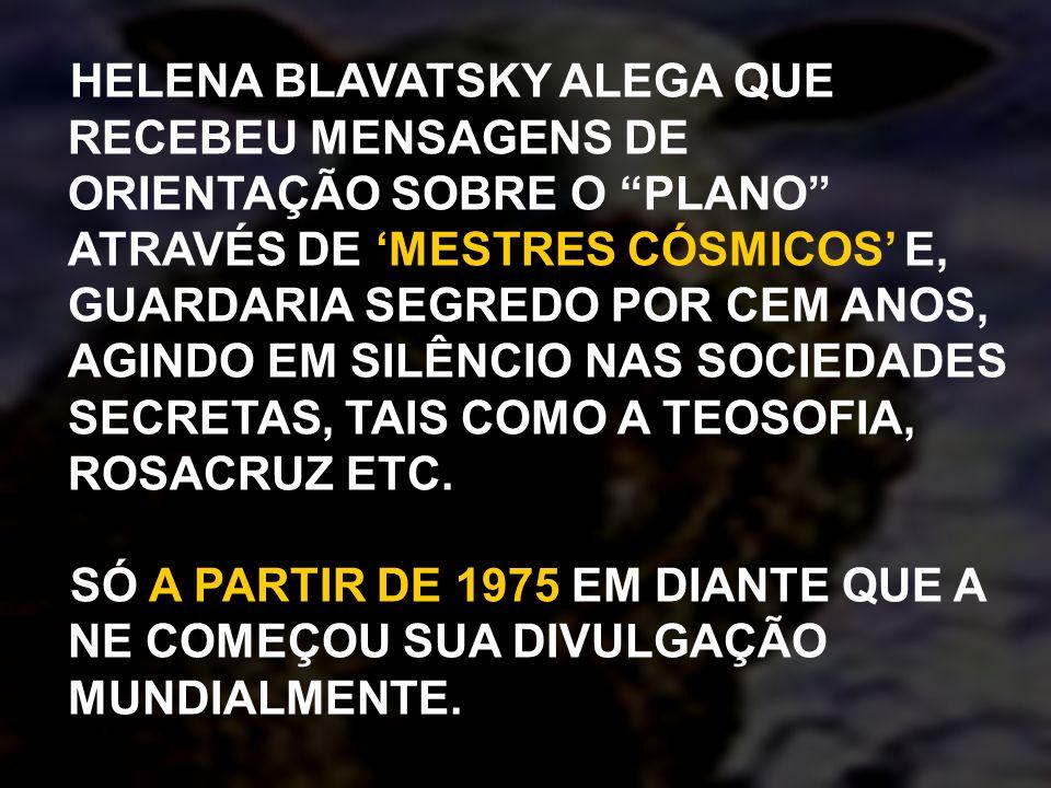 HELENA BLAVATSKY ALEGA QUE RECEBEU MENSAGENS DE ORIENTAÇÃO SOBRE O PLANO ATRAVÉS DE 'MESTRES CÓSMICOS' E, GUARDARIA SEGREDO POR CEM ANOS, AGINDO EM SILÊNCIO NAS SOCIEDADES SECRETAS, TAIS COMO A TEOSOFIA, ROSACRUZ ETC.