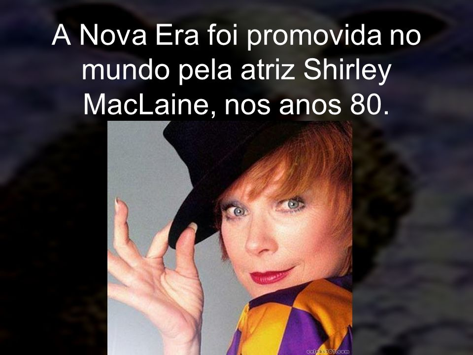 A Nova Era foi promovida no mundo pela atriz Shirley MacLaine, nos anos 80.