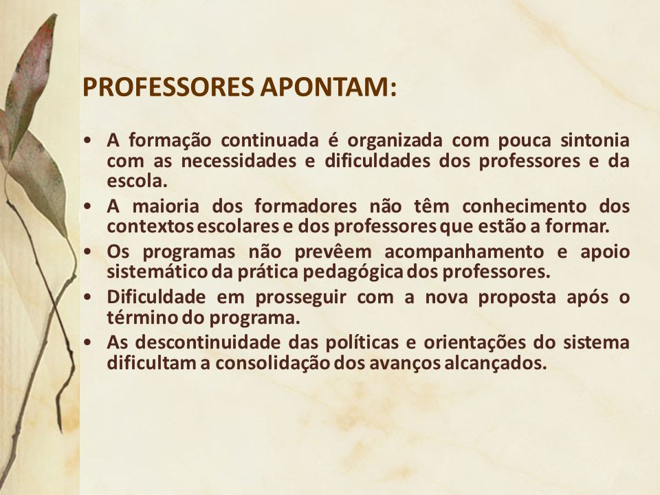 PROFESSORES APONTAM: A formação continuada é organizada com pouca sintonia com as necessidades e dificuldades dos professores e da escola.