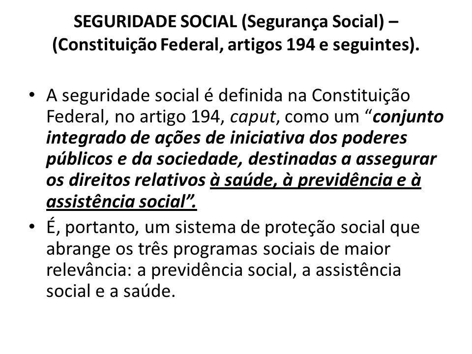 SEGURIDADE SOCIAL (Segurança Social) – (Constituição Federal, artigos 194 e seguintes).