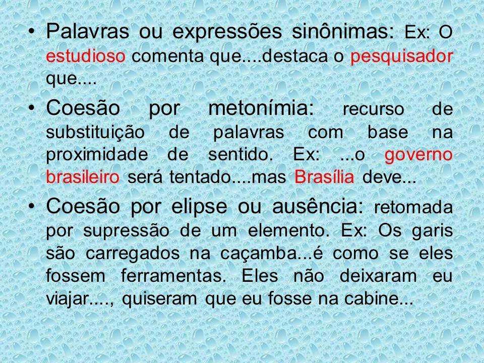 Palavras ou expressões sinônimas: Ex: O estudioso comenta que