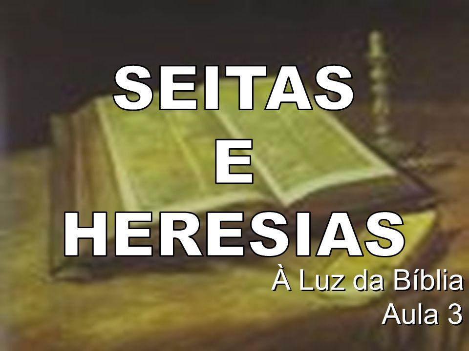SEITAS E HERESIAS À Luz da Bíblia Aula 3