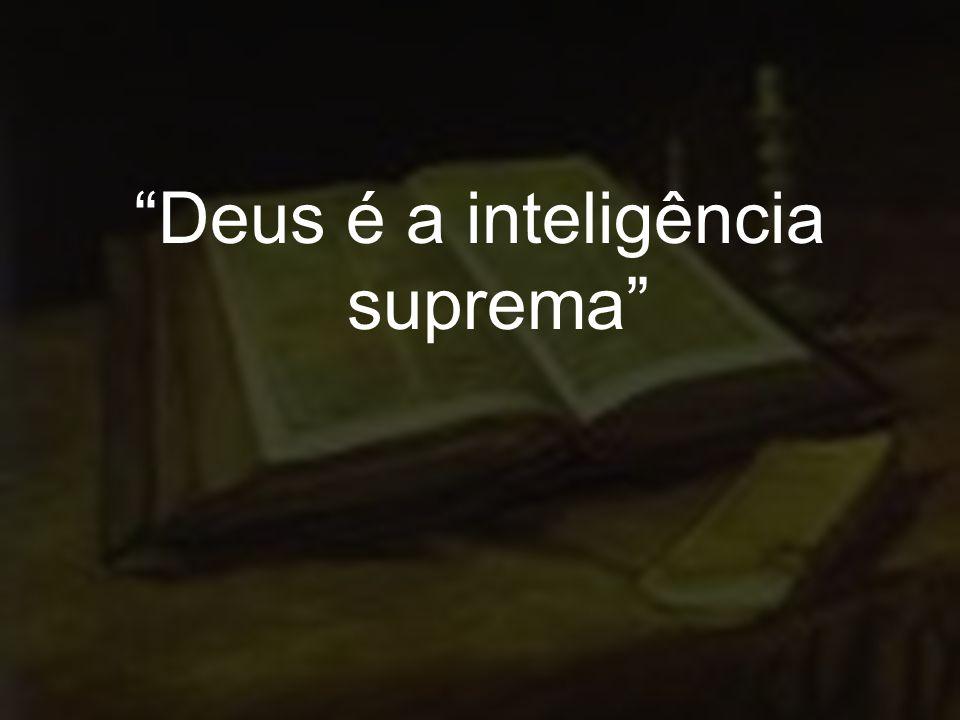 Deus é a inteligência suprema