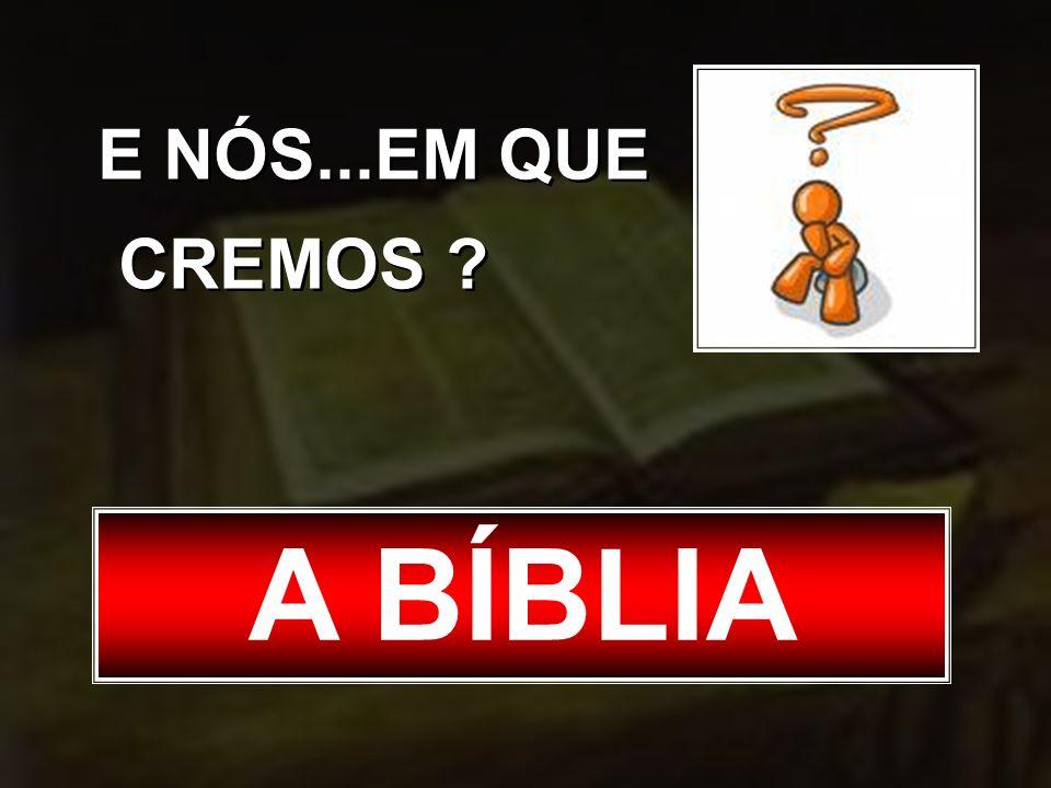 E NÓS...EM QUE CREMOS A BÍBLIA