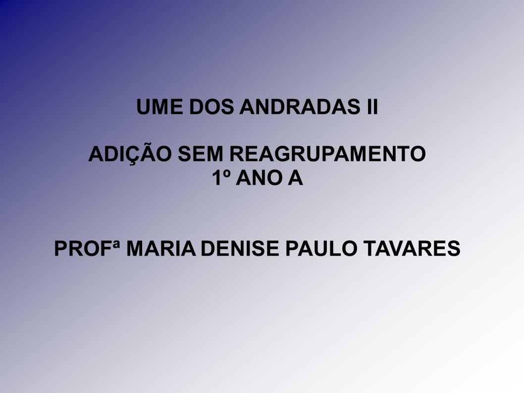 ADIÇÃO SEM REAGRUPAMENTO PROFª MARIA DENISE PAULO TAVARES
