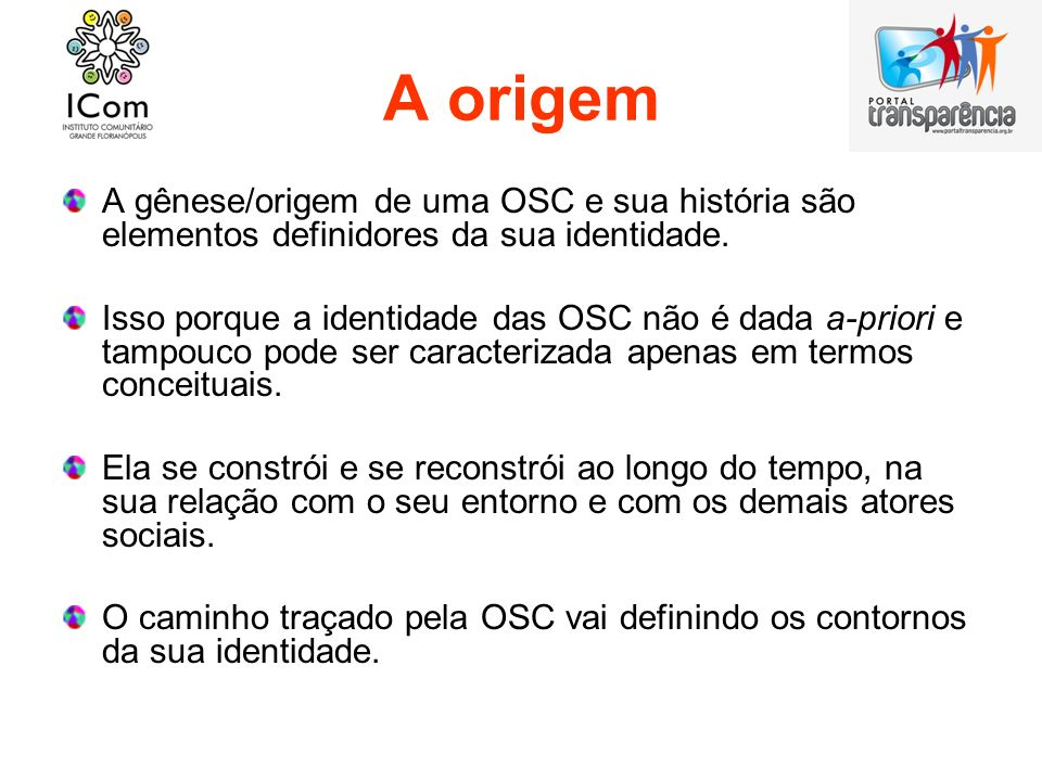 A origem A gênese/origem de uma OSC e sua história são elementos definidores da sua identidade.