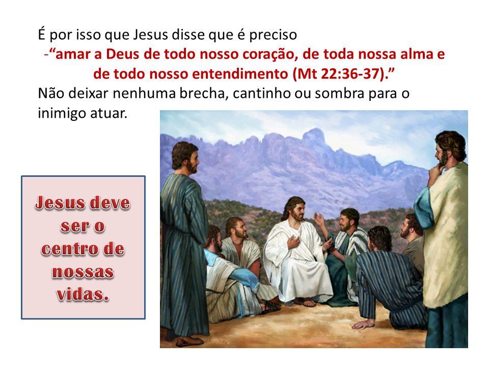 Jesus deve ser o centro de nossas vidas.