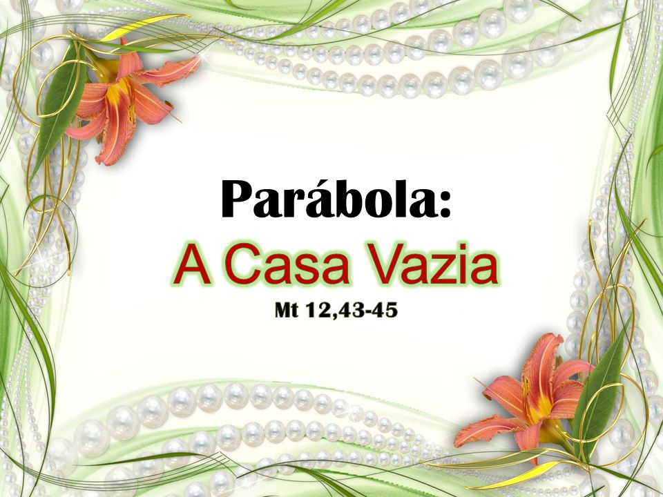 Parábola: A Casa Vazia Mt 12,43-45