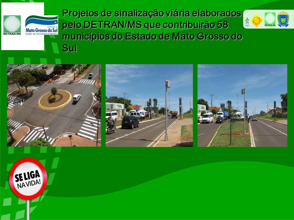 Projetos de sinalização viária elaborados pelo DETRAN/MS que contribuirão 58 municípios do Estado de Mato Grosso do Sul
