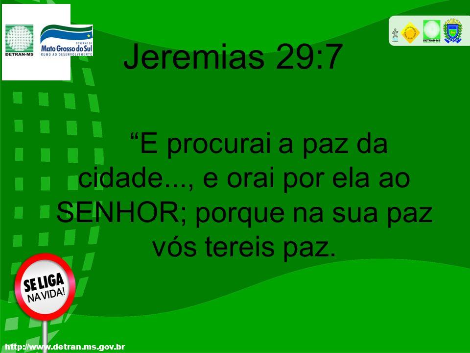 Jeremias 29:7 E procurai a paz da cidade..., e orai por ela ao SENHOR; porque na sua paz vós tereis paz.