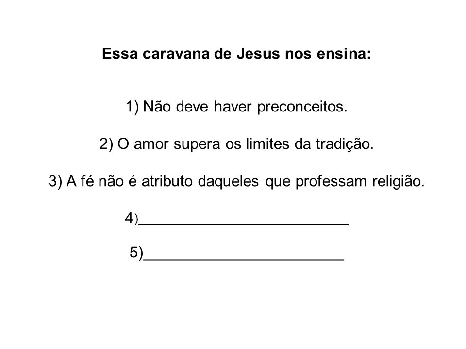 Essa caravana de Jesus nos ensina: 1) Não deve haver preconceitos