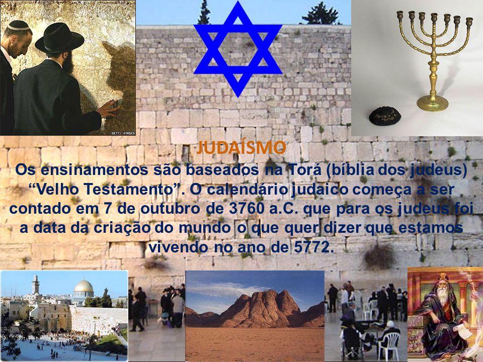 JUDAÍSMO Os ensinamentos são baseados na Torá (bíblia dos judeus) Velho Testamento .