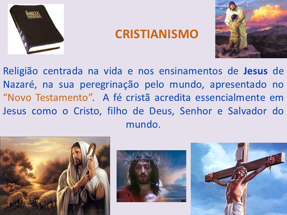 CRISTIANISMO Religião centrada na vida e nos ensinamentos de Jesus de Nazaré, na sua peregrinação pelo mundo, apresentado no Novo Testamento .