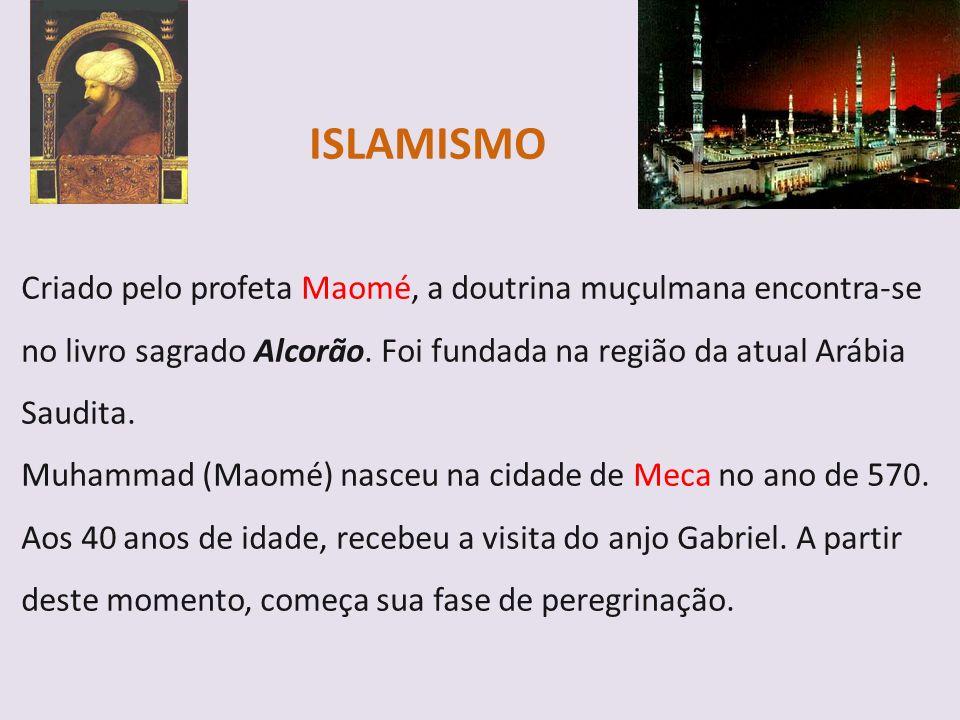 ISLAMISMO Criado pelo profeta Maomé, a doutrina muçulmana encontra-se no livro sagrado Alcorão.