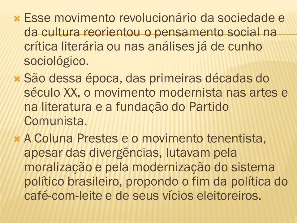 Esse movimento revolucionário da sociedade e da cultura reorientou o pensamento social na crítica literária ou nas análises já de cunho sociológico.