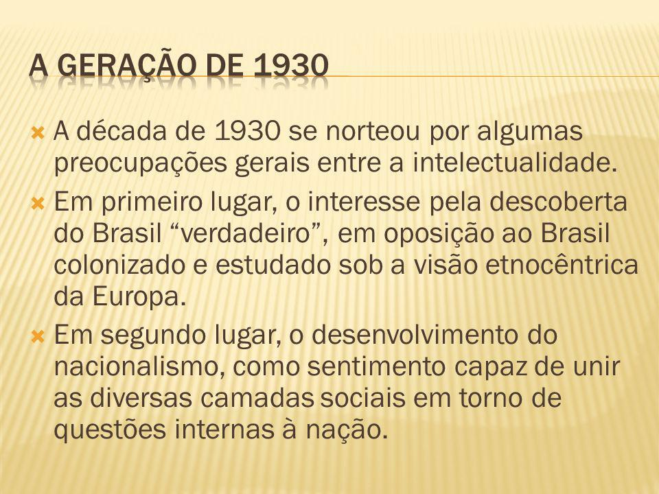 A geração de 1930 A década de 1930 se norteou por algumas preocupações gerais entre a intelectualidade.