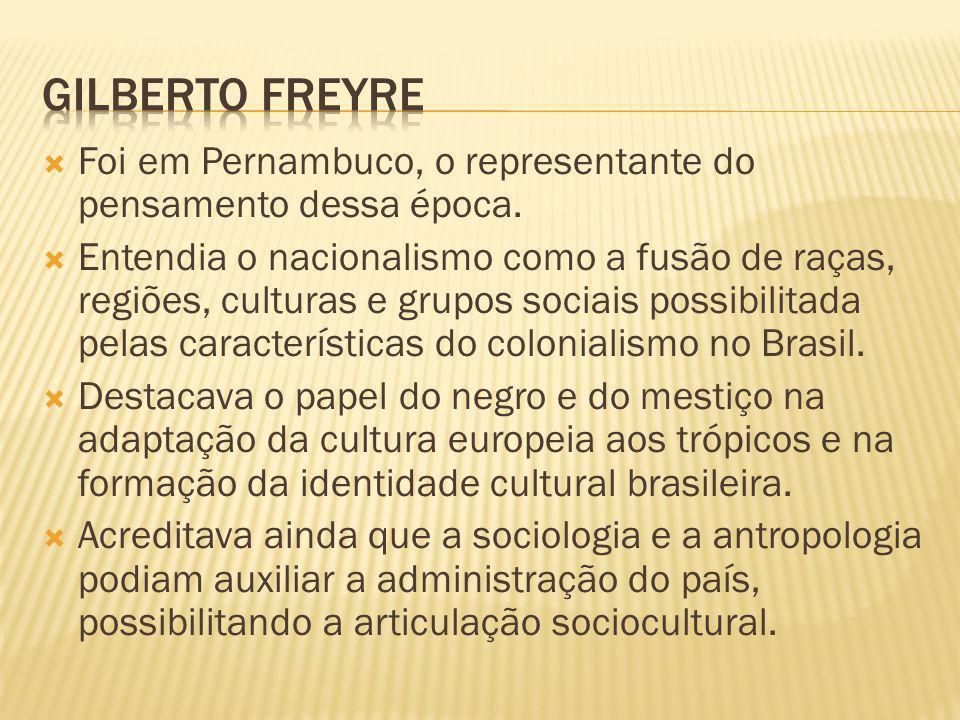 Gilberto freyre Foi em Pernambuco, o representante do pensamento dessa época.