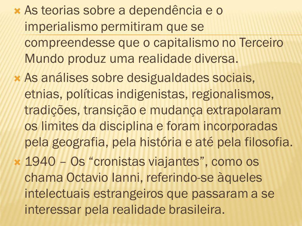 As teorias sobre a dependência e o imperialismo permitiram que se compreendesse que o capitalismo no Terceiro Mundo produz uma realidade diversa.
