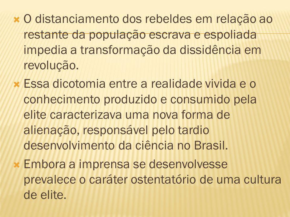 O distanciamento dos rebeldes em relação ao restante da população escrava e espoliada impedia a transformação da dissidência em revolução.