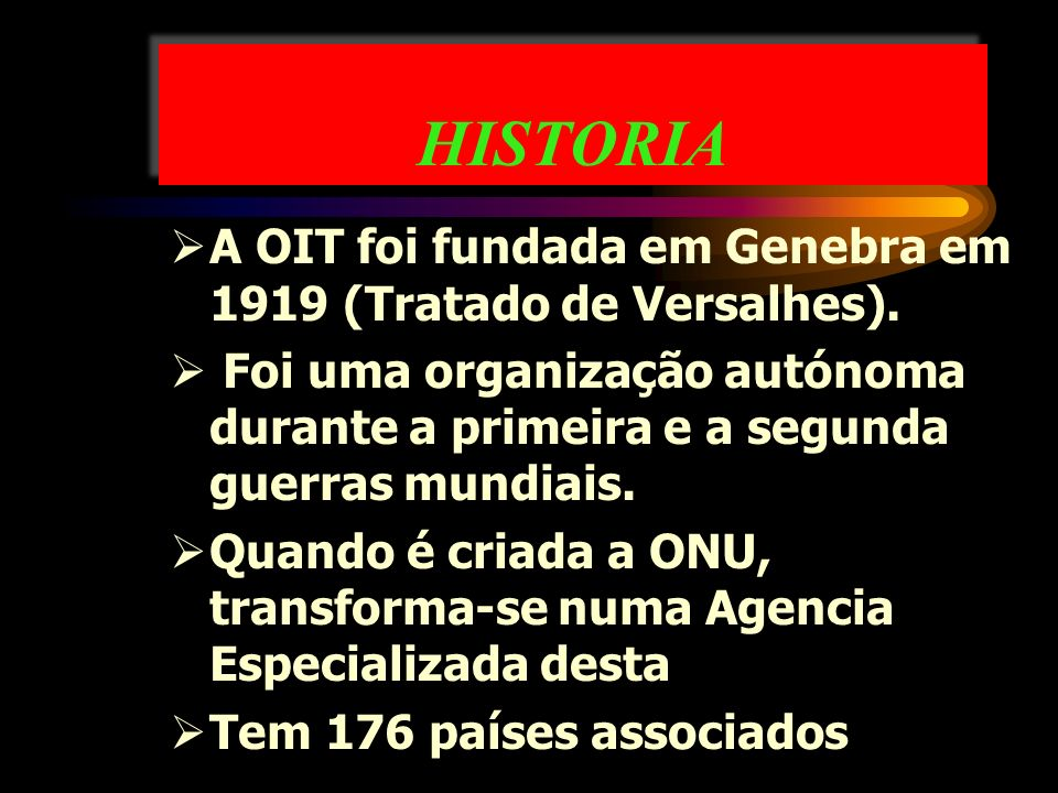 HISTORIA A OIT foi fundada em Genebra em 1919 (Tratado de Versalhes).