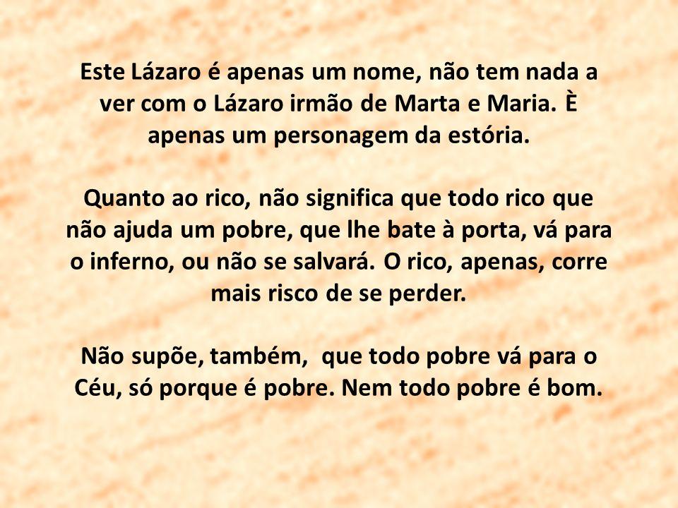 Este Lázaro é apenas um nome, não tem nada a ver com o Lázaro irmão de Marta e Maria. È apenas um personagem da estória.