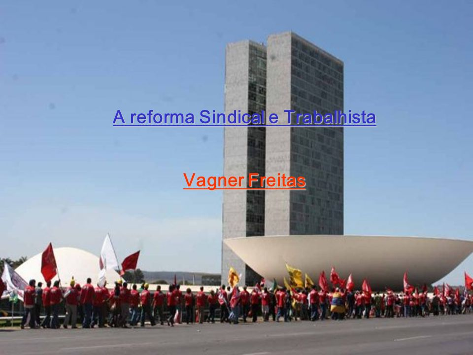 A reforma Sindical e Trabalhista