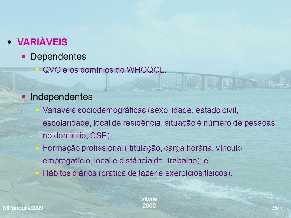 VARIÁVEIS Dependentes Independentes QVG e os domínios do WHOQOL.