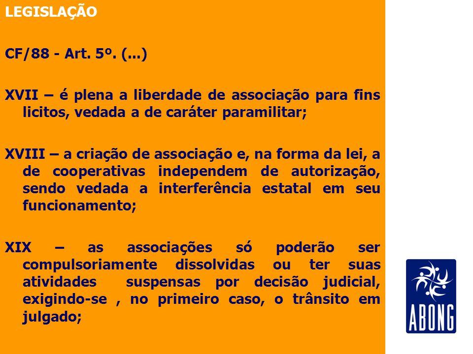 LEGISLAÇÃO CF/88 - Art. 5º. (...) XVII – é plena a liberdade de associação para fins licitos, vedada a de caráter paramilitar;