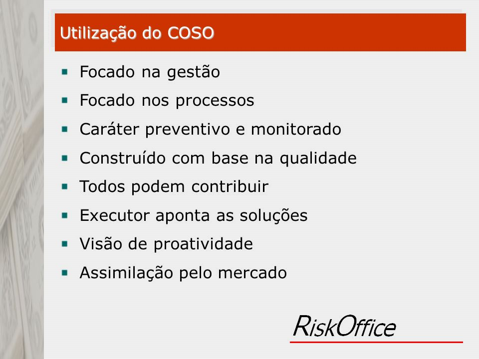Utilização do COSO Focado na gestão. Focado nos processos. Caráter preventivo e monitorado. Construído com base na qualidade.