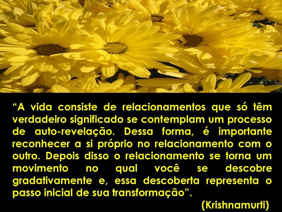 A vida consiste de relacionamentos que só têm verdadeiro significado se contemplam um processo de auto-revelação.