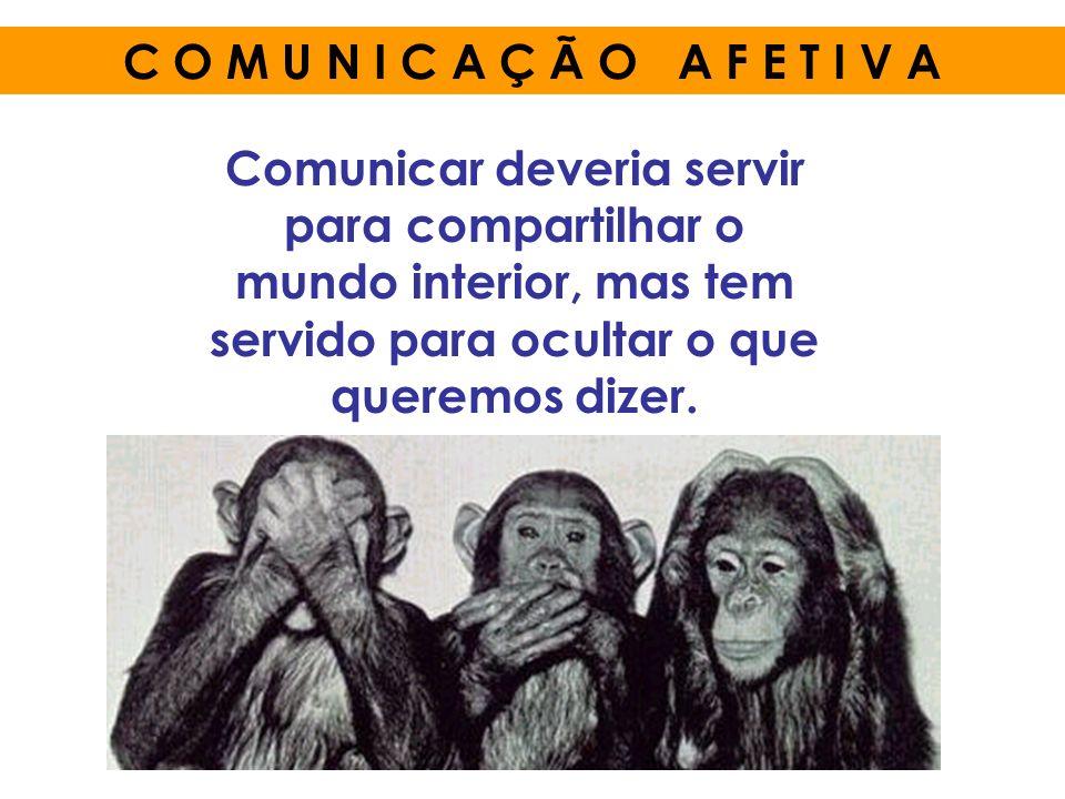 C O M U N I C A Ç Ã O A F E T I V AComunicar deveria servir para compartilhar o mundo interior, mas tem servido para ocultar o que queremos dizer.