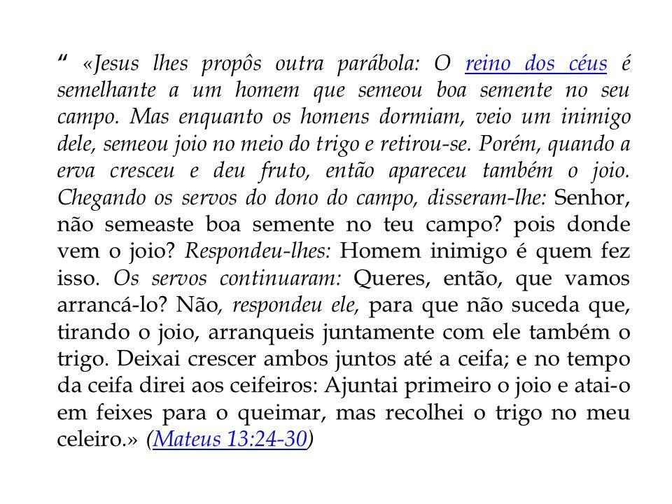 «Jesus lhes propôs outra parábola: O reino dos céus é semelhante a um homem que semeou boa semente no seu campo.