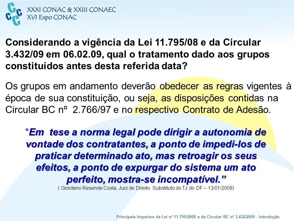 Considerando a vigência da Lei 11.795/08 e da Circular 3.432/09 em 06.02.09, qual o tratamento dado aos grupos constituídos antes desta referida data