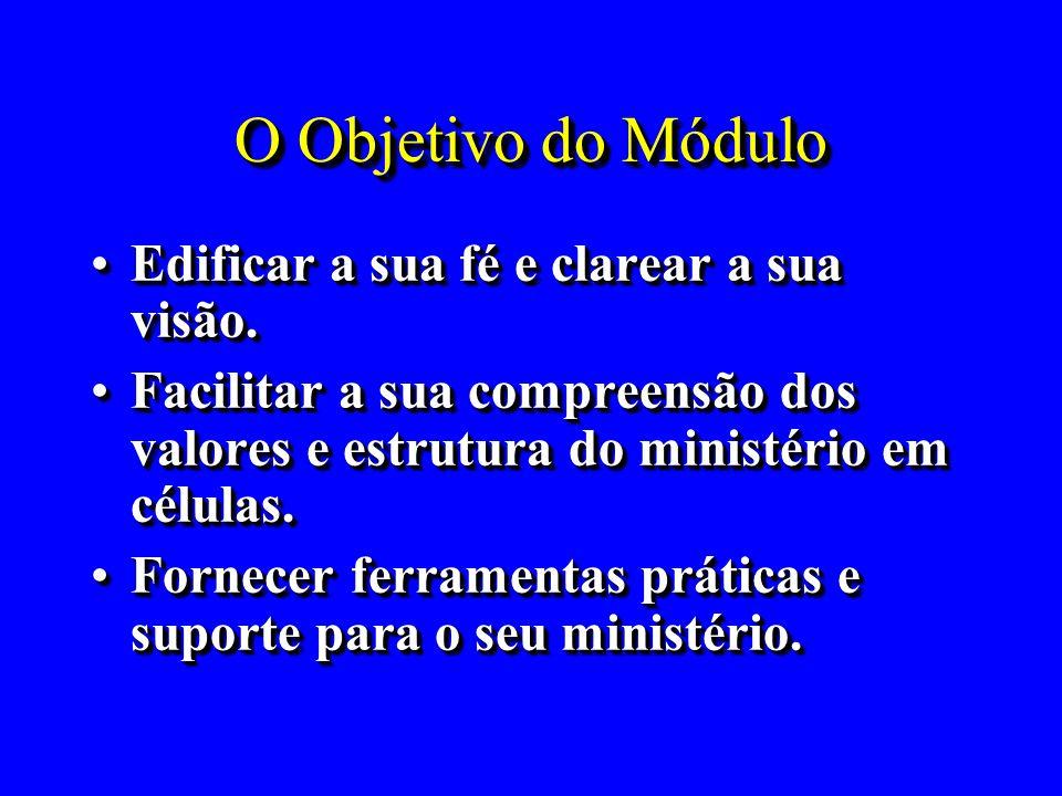 O Objetivo do Módulo Edificar a sua fé e clarear a sua visão.