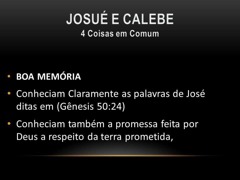 JOSUÉ E CALEBE 4 Coisas em Comum. BOA MEMÓRIA. Conheciam Claramente as palavras de José ditas em (Gênesis 50:24)