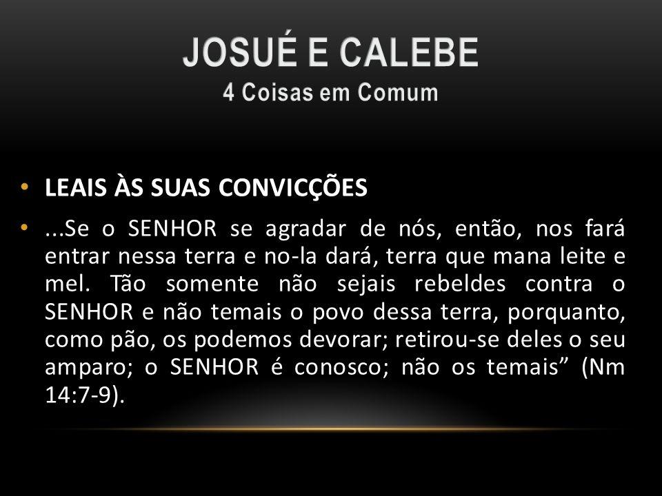 JOSUÉ E CALEBE LEAIS ÀS SUAS CONVICÇÕES 4 Coisas em Comum