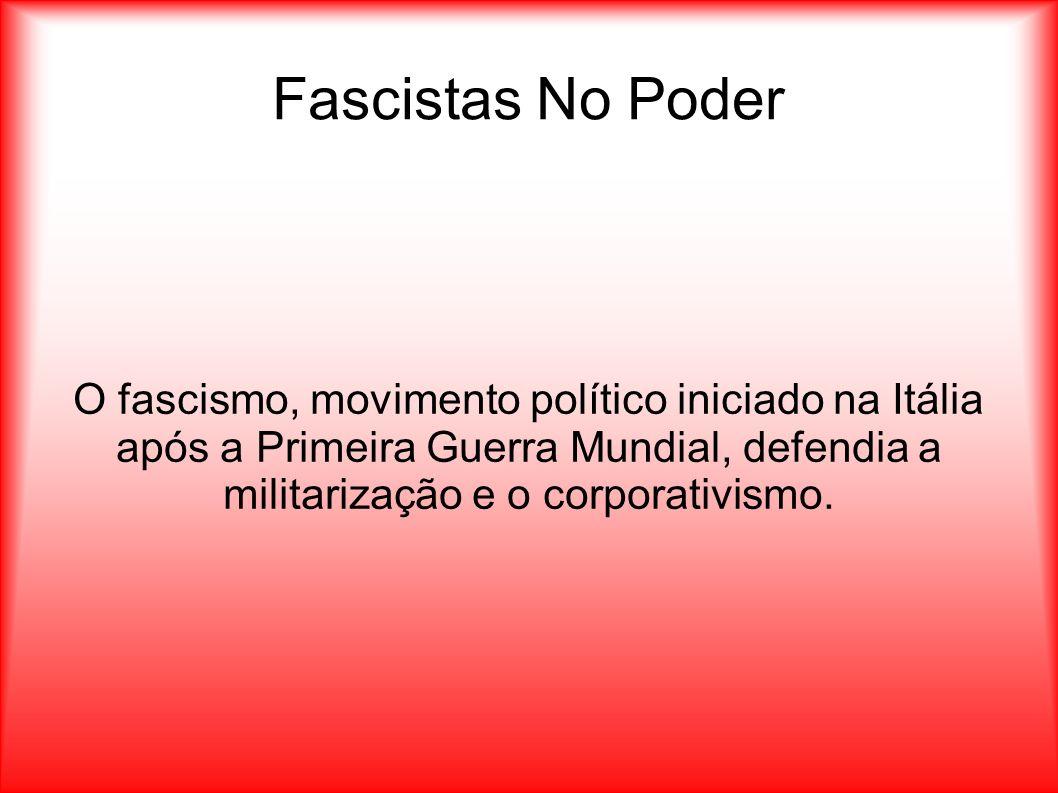 Fascistas No Poder O fascismo, movimento político iniciado na Itália após a Primeira Guerra Mundial, defendia a militarização e o corporativismo.