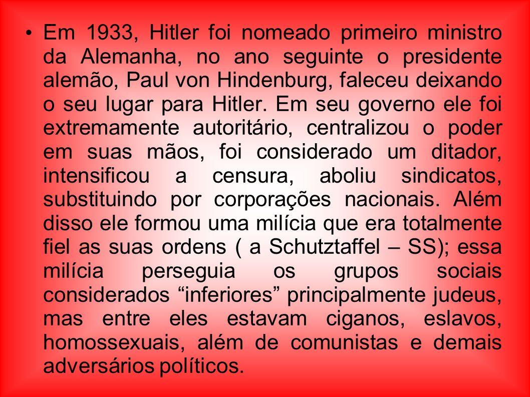 Em 1933, Hitler foi nomeado primeiro ministro da Alemanha, no ano seguinte o presidente alemão, Paul von Hindenburg, faleceu deixando o seu lugar para Hitler.